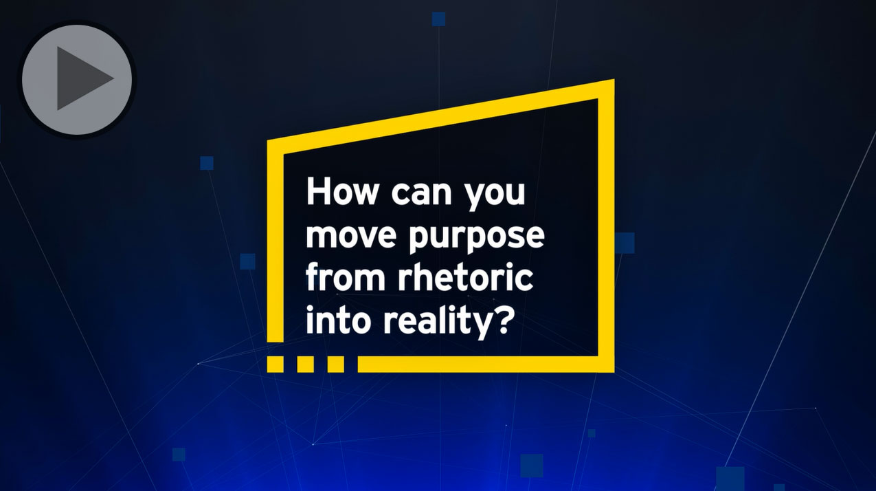 EY - How can you move purpose from rhetoric into reality?