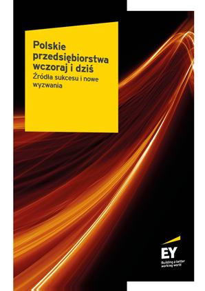 EY - Raport EY - Polskie przedsiębiorstwa wczoraj i dziś