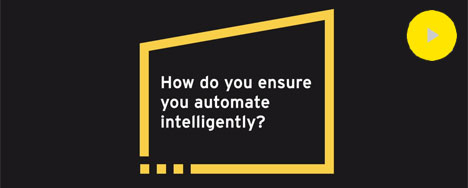 EY - Video - How do you ensure you automate intelligently?