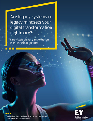 EY - Are legacy systems or legacy mindsets your digital nightmare?