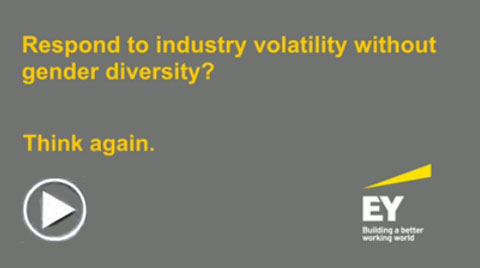 EY - Respond to industry volatility without gender diversity? Think again