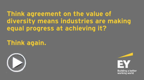 EY - Think agreement on the value of diversity means industries are making equal progress at achieving it? Think again
